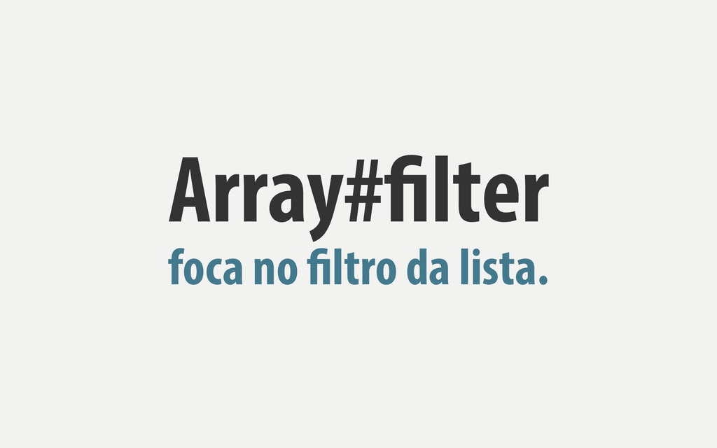 Array#filter foca no filtro da lista.