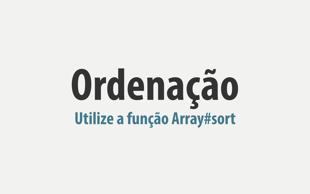 Ordenação Utilize a função Array#sort