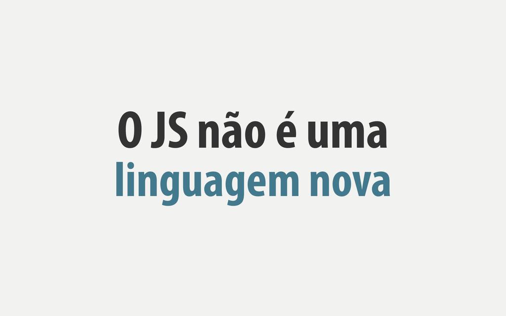 O JS não é uma linguagem nova
