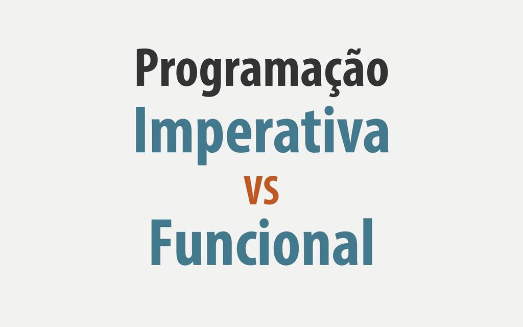 VS Programação Imperativa Funcional