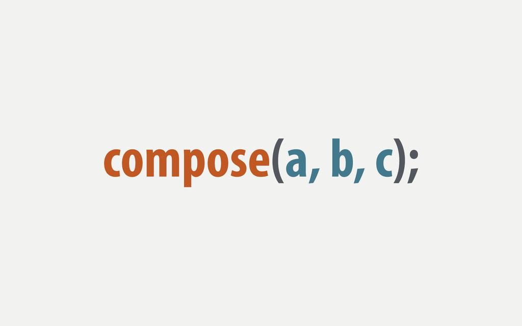 compose(a, b, c);