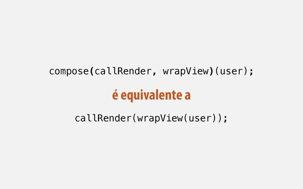 compose(callRender, wrapView)(user); ! ! callRe...