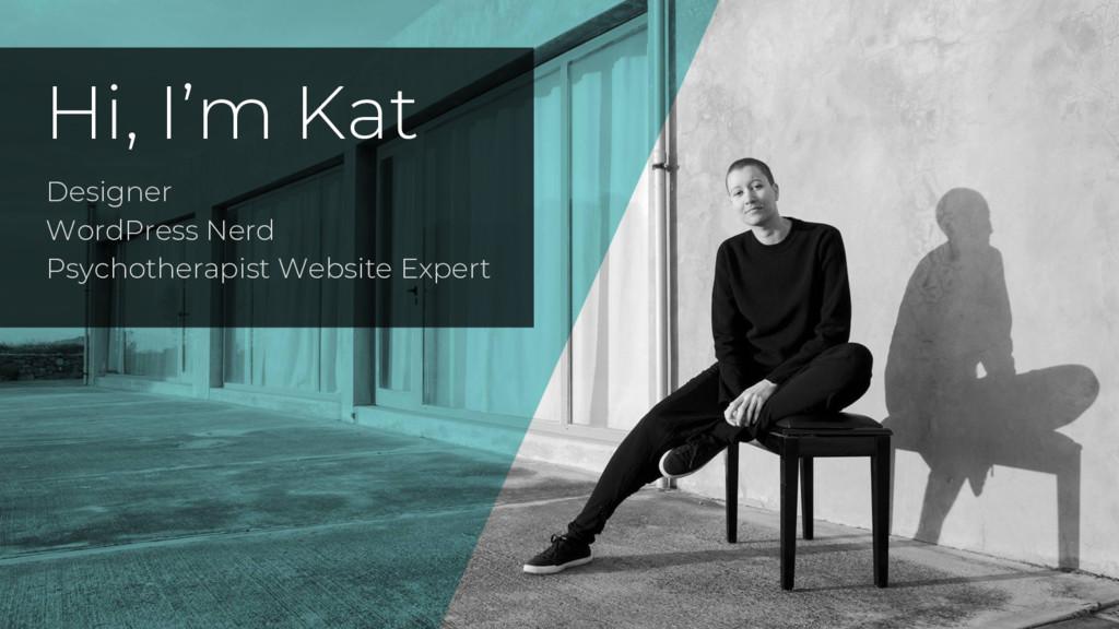 Hi, I'm Kat Designer WordPress Nerd Psychothera...