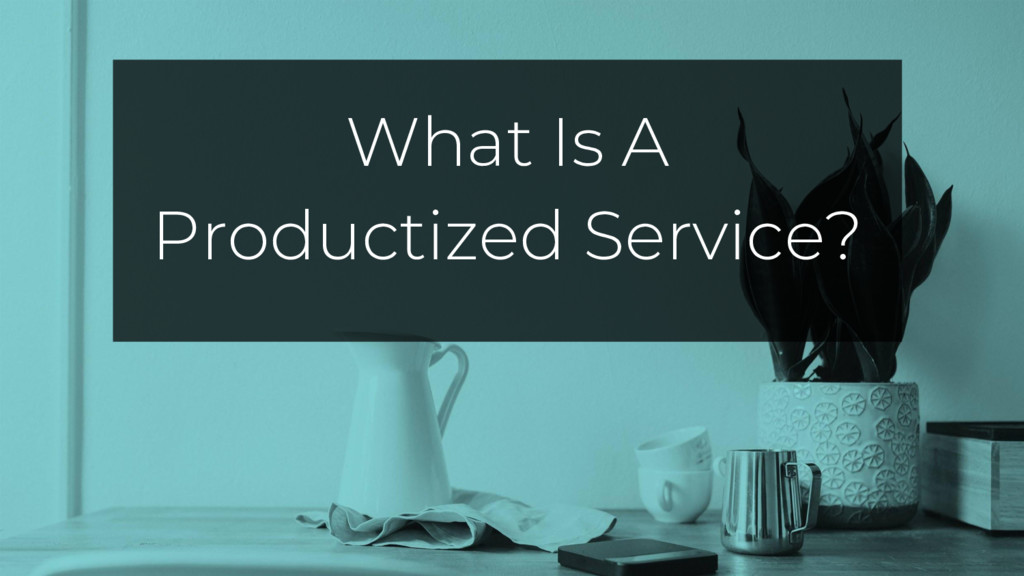 What Is A Productized Service?