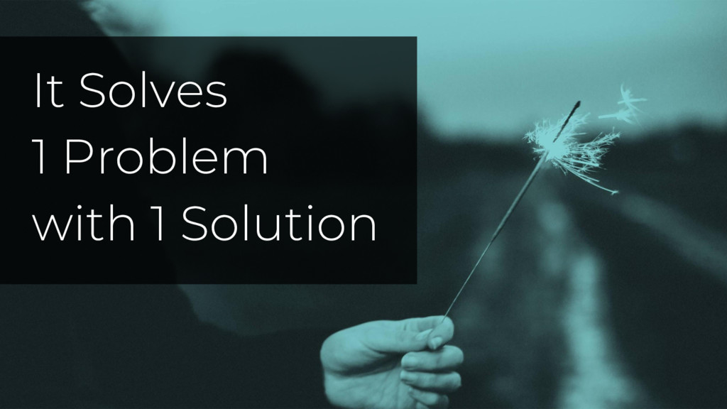 It Solves 1 Problem with 1 Solution