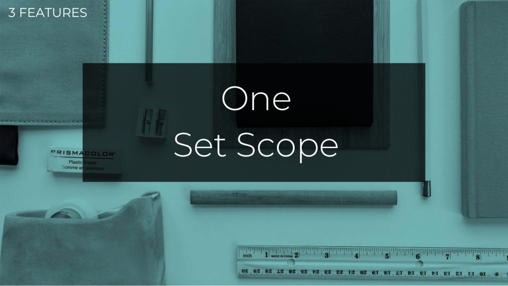 3 FEATURES One Set Scope