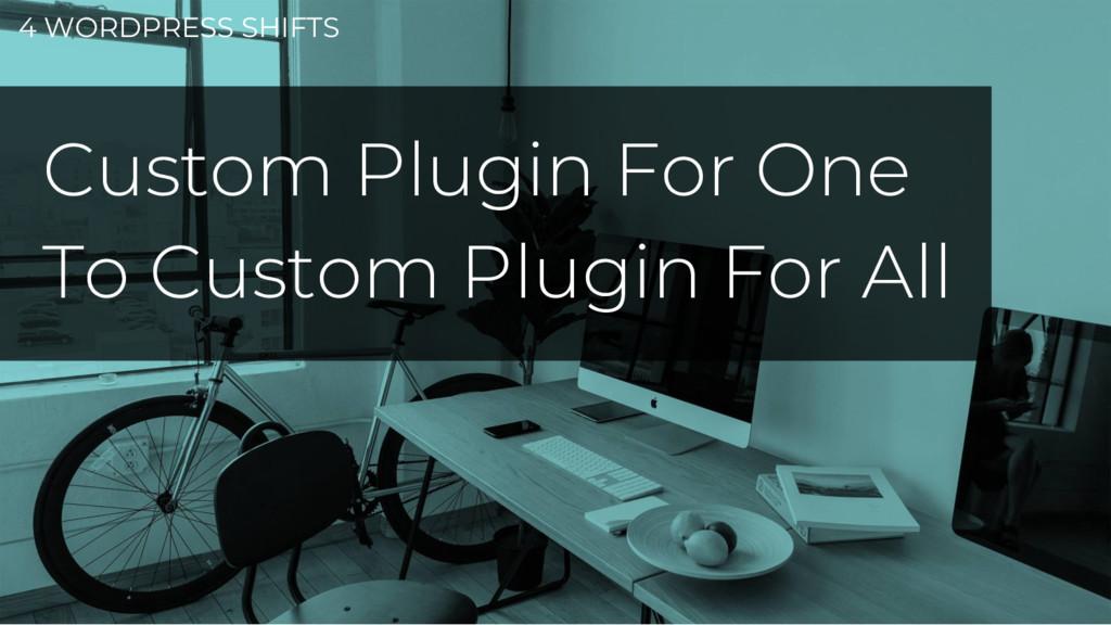 4 WORDPRESS SHIFTS Custom Plugin For One To Cus...