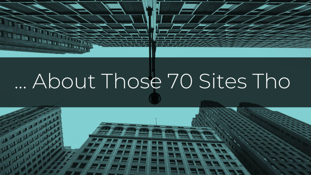 … About Those 70 Sites Tho