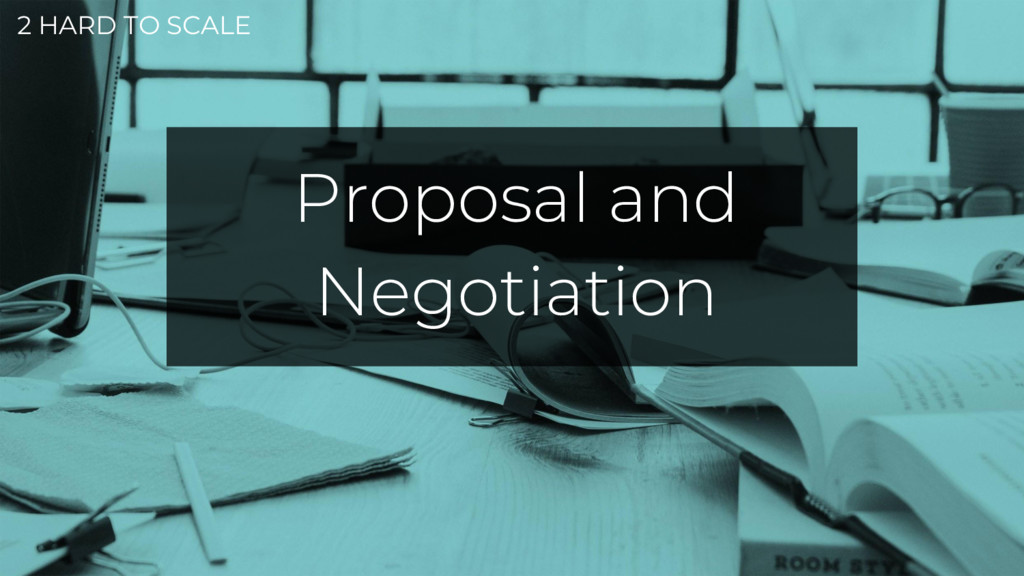 2 HARD TO SCALE Proposal and Negotiation