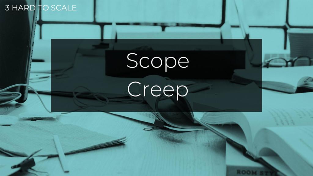 3 HARD TO SCALE Scope Creep