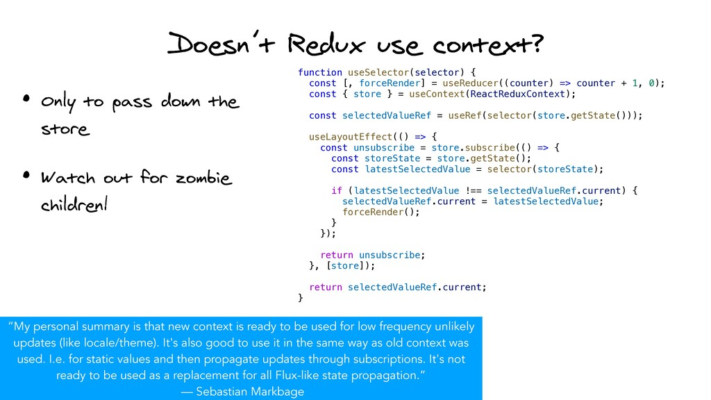 Doesn't Redux use context? • Only to pass down ...