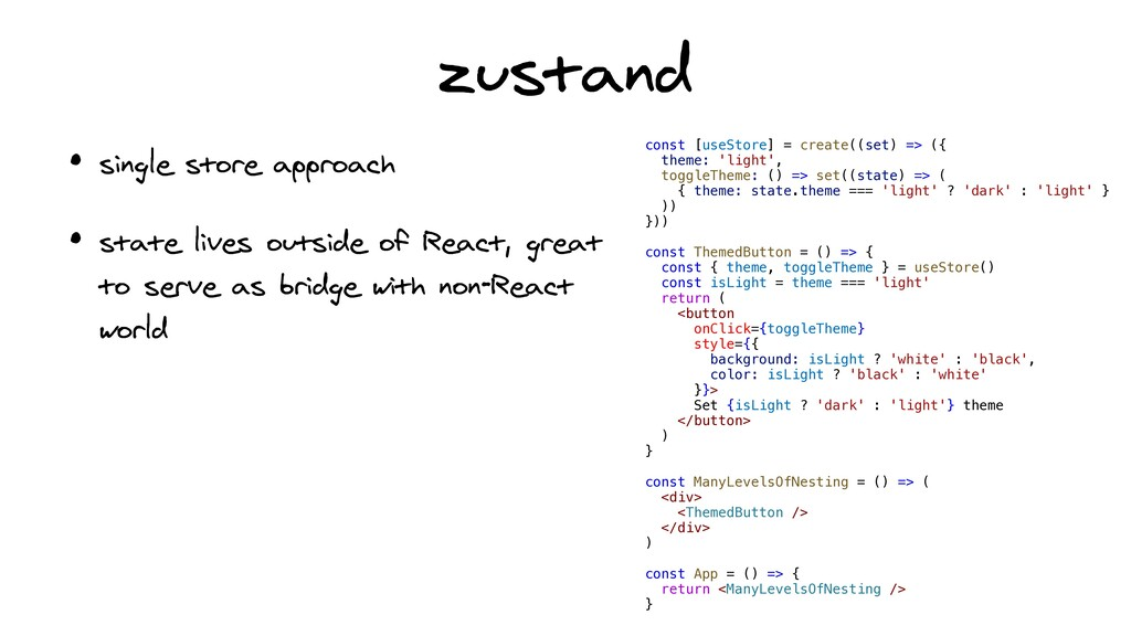 zustand • single store approach   • state lives...