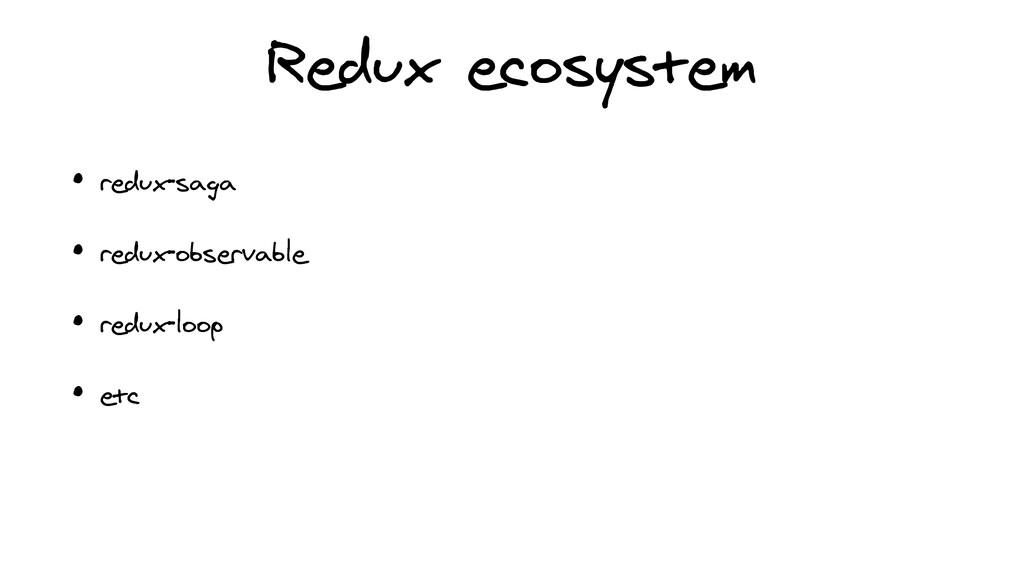 Redux ecosystem • redux-saga   • redux-observab...