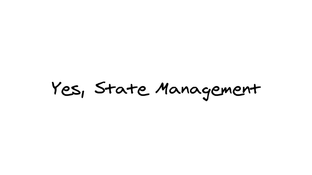 Yes, State Management