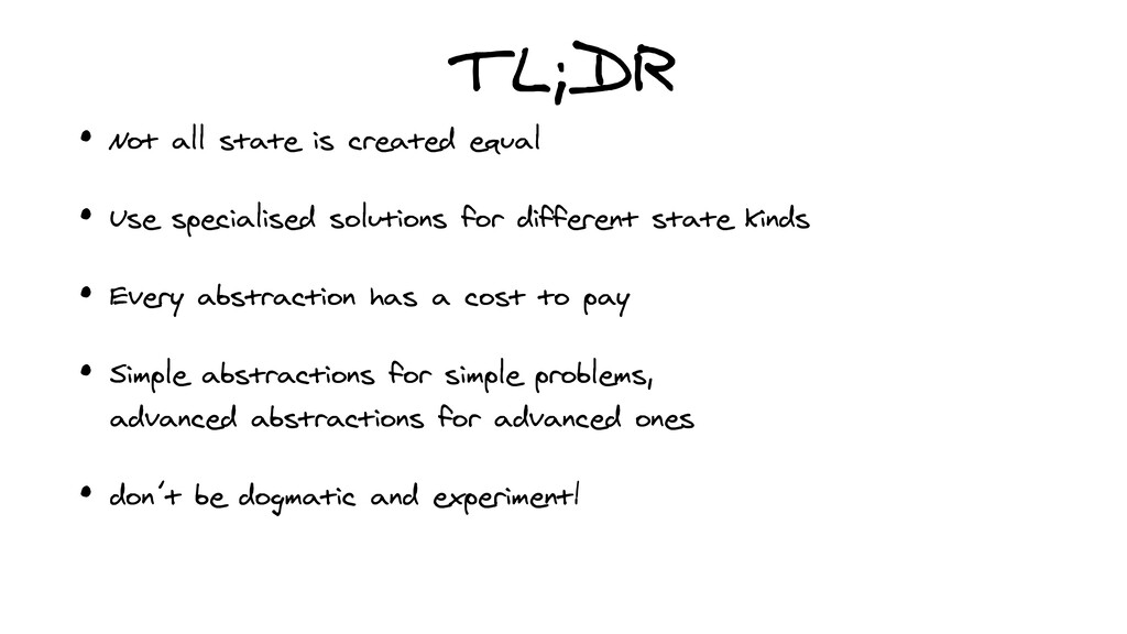 TL;DR • Not all state is created equal   • Use ...
