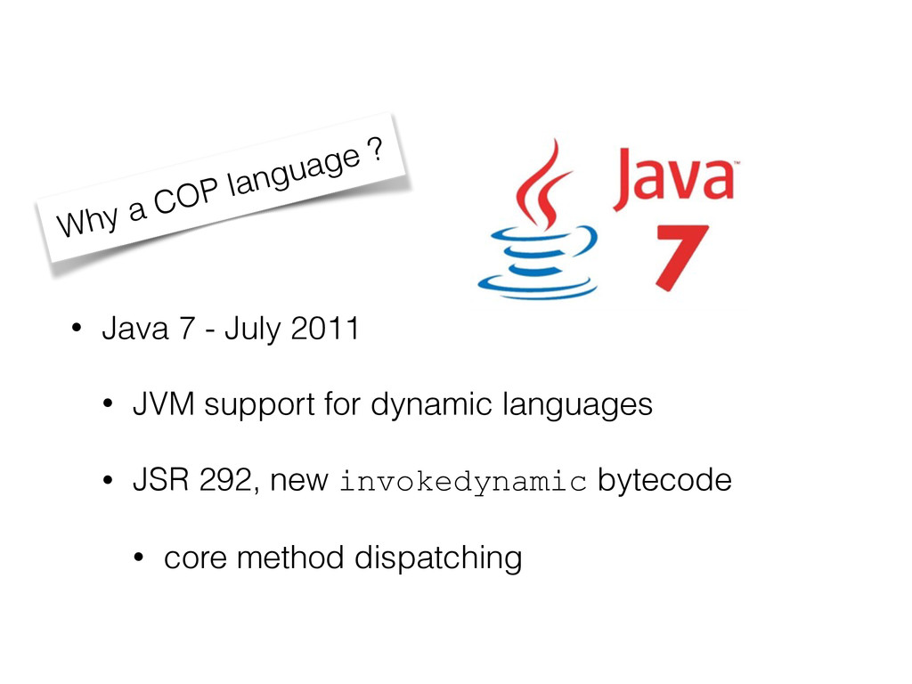 • Java 7 - July 2011 • JVM support for dynamic ...