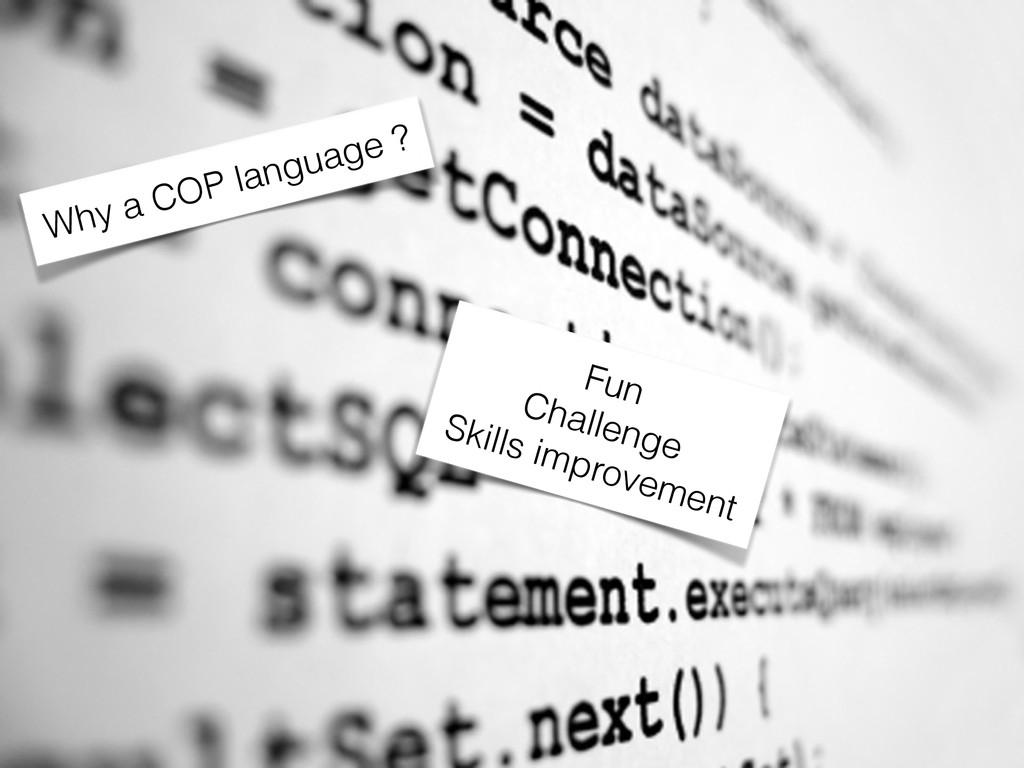 Why a COP language ? Fun Challenge Skills impro...