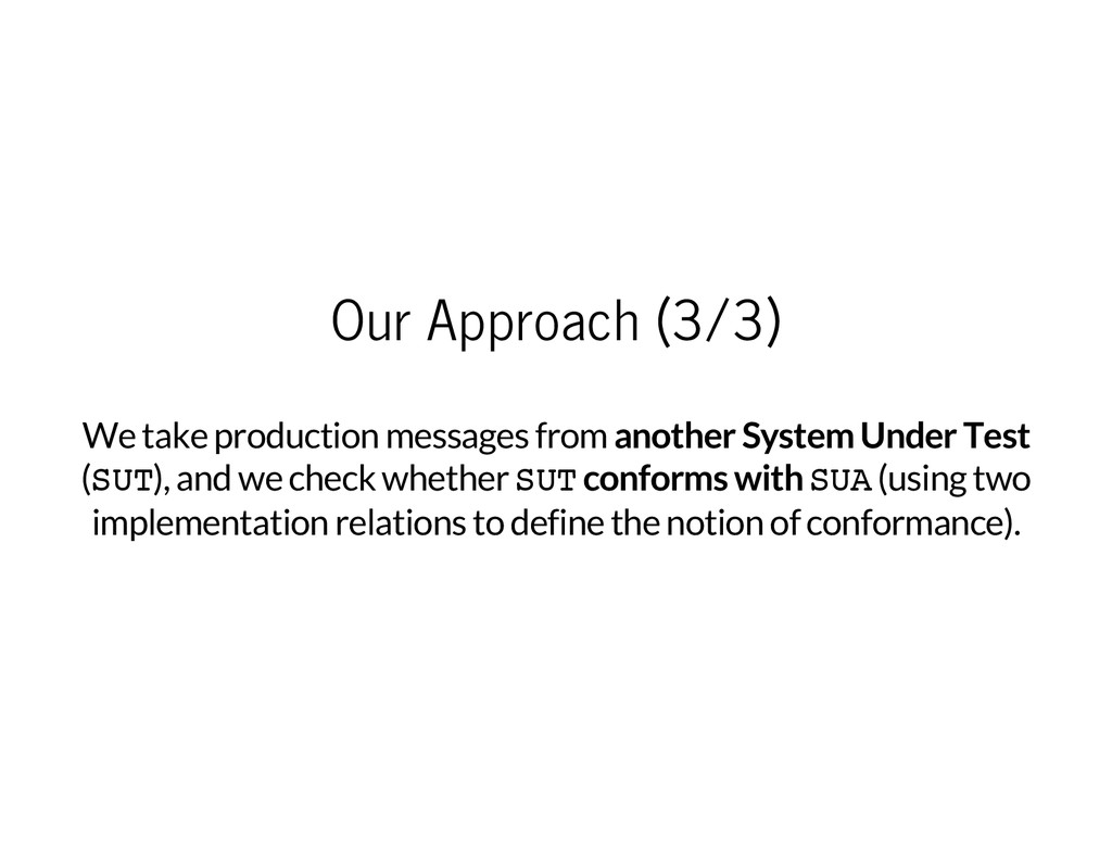 Our Approach (3/3) We take production messages ...