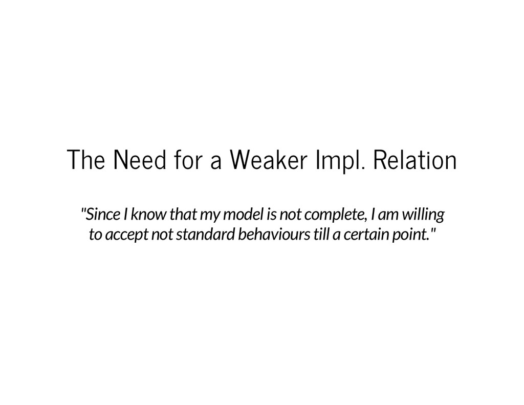 "The Need for a Weaker Impl. Relation ""Since I k..."