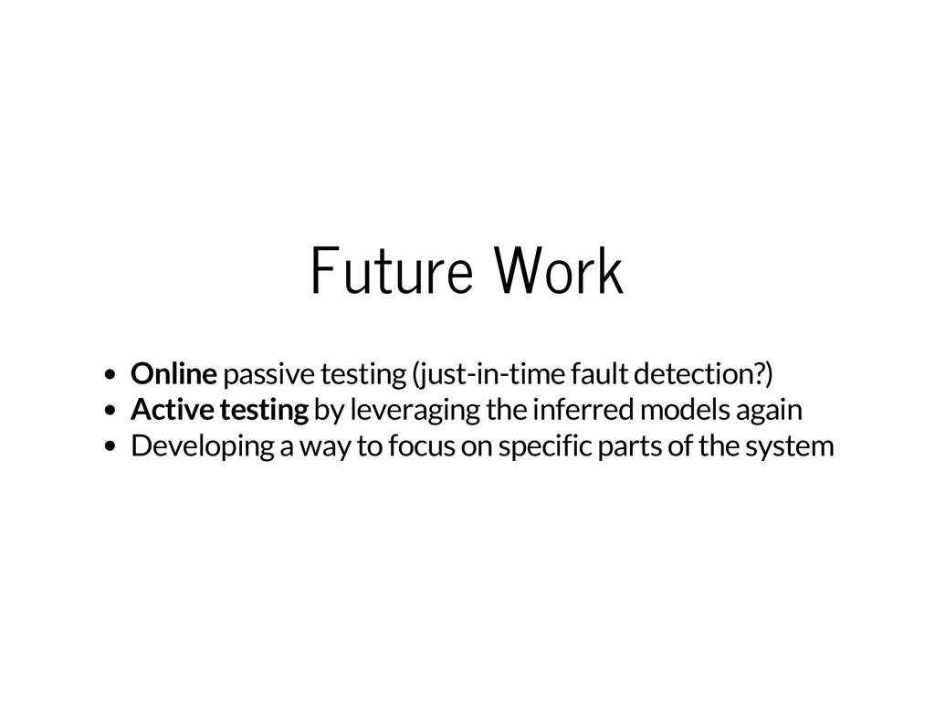 Future Work Online passive testing (just-in-tim...