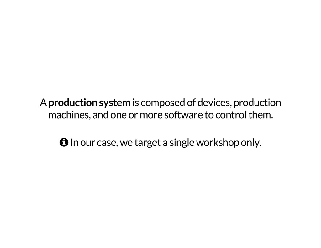 A production system is composed of devices, pro...