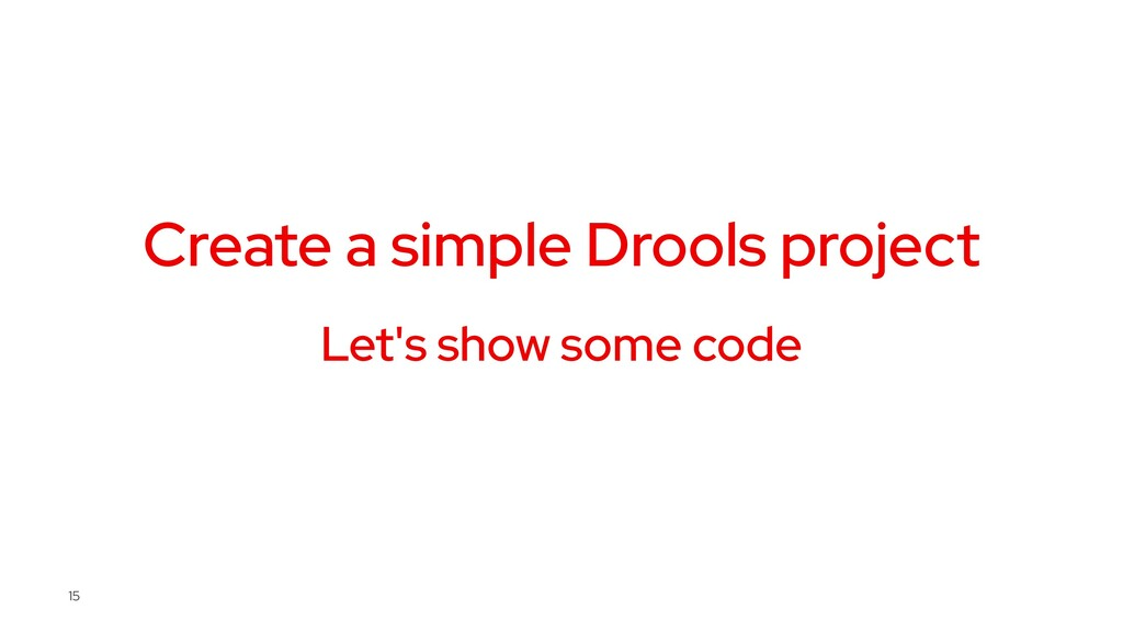 Create a simple Drools project Let's show some ...