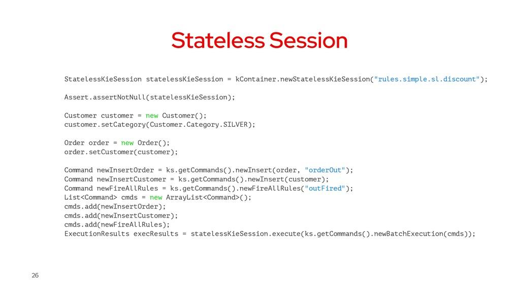 Stateless Session StatelessKieSession stateless...