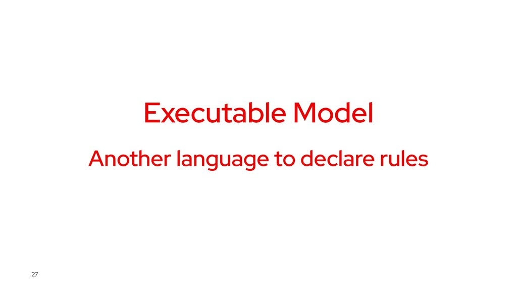 Executable Model Another language to declare ru...