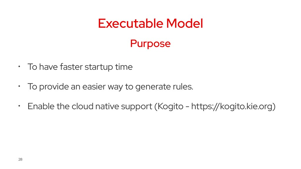 Executable Model Purpose • To have faster start...
