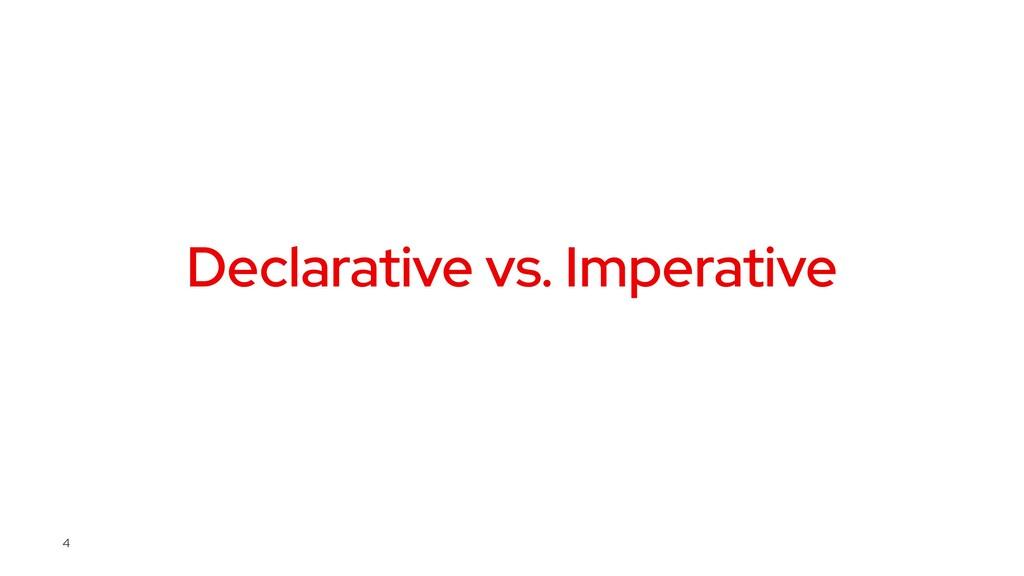 Declarative vs. Imperative 4