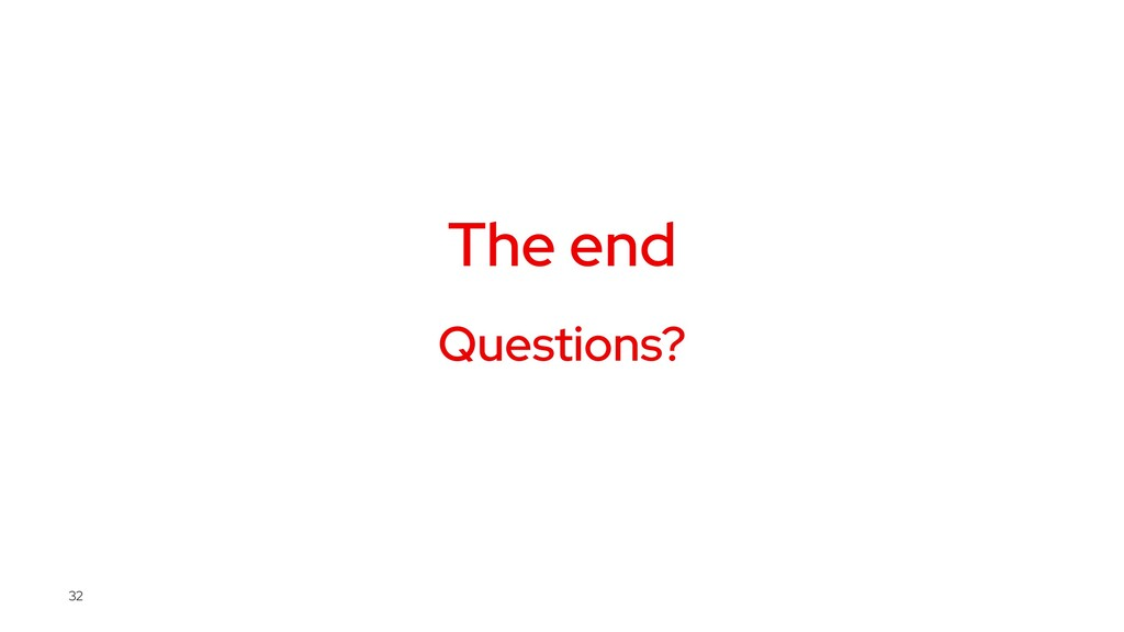 The end Questions? 32
