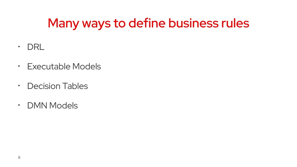 Many ways to define business rules • DRL • Exec...