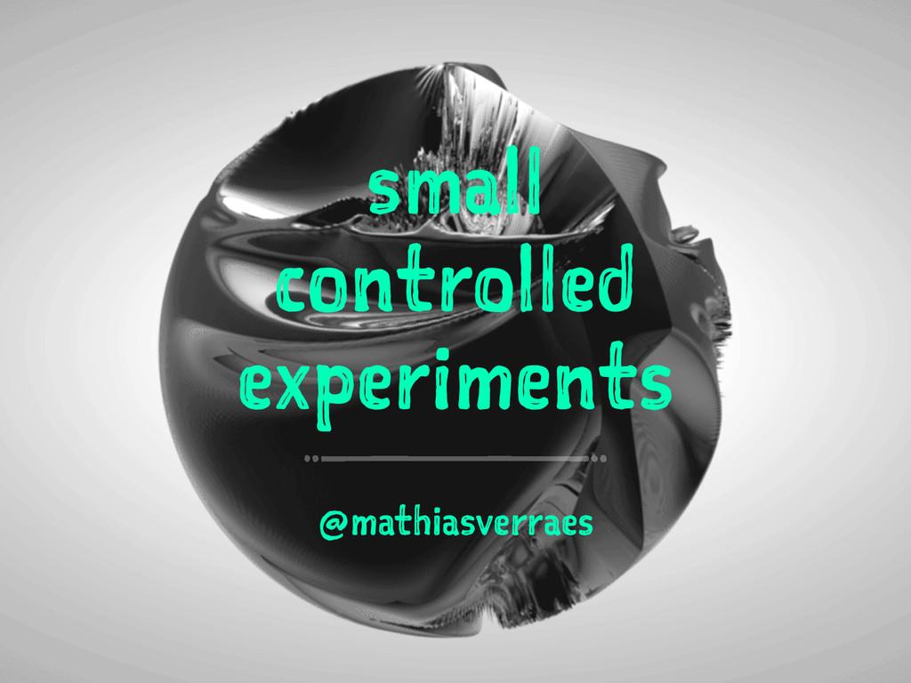 small controlled experiments @mathiasverraes
