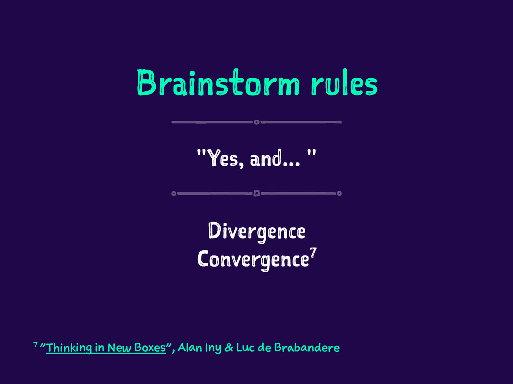 """Brainstorm rules """"Yes, and... """" Divergence Conv..."""