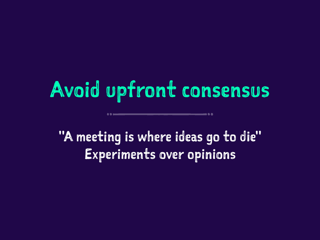 """Avoid upfront consensus """"A meeting is where ide..."""