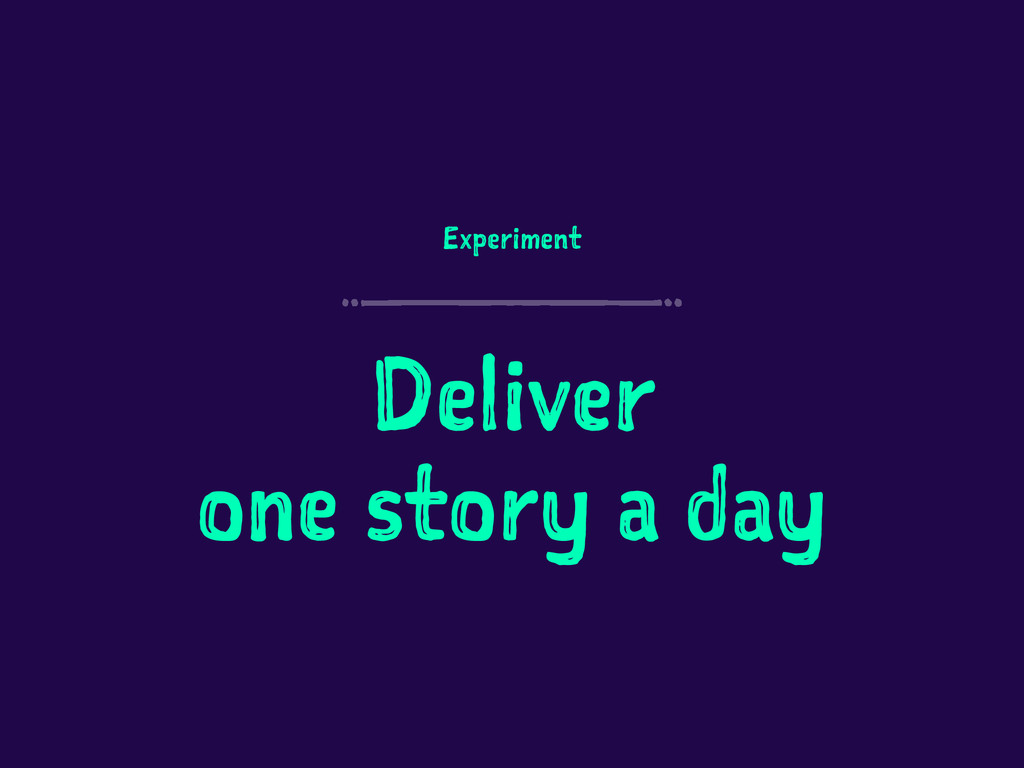 Experiment Deliver one story a day