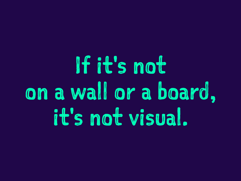 If it's not on a wall or a board, it's not visu...