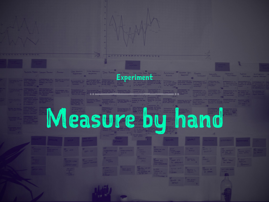 Experiment Measure by hand