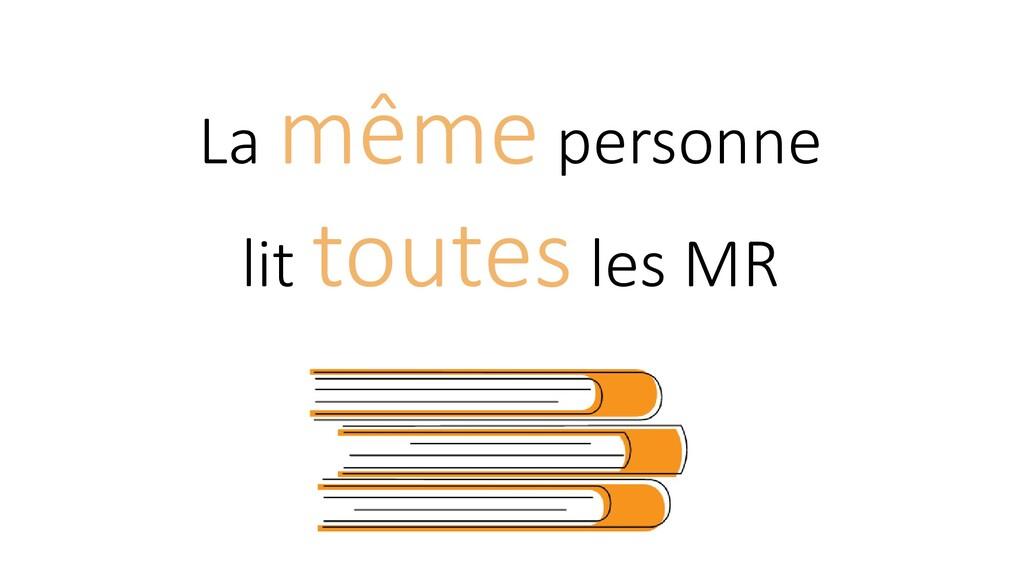 La même personne lit toutes les MR