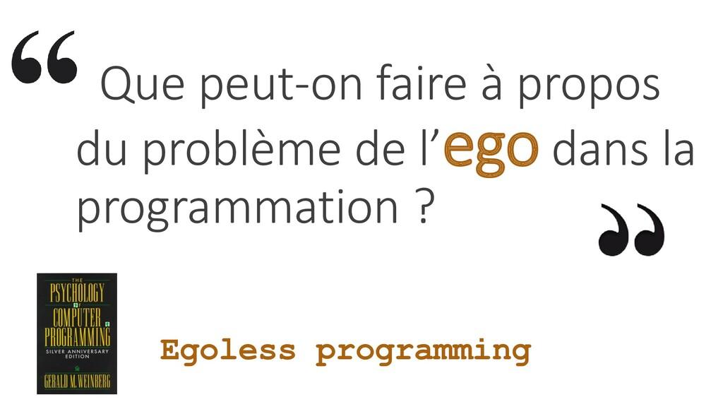 Egoless programming Que peut-on faire à propos ...