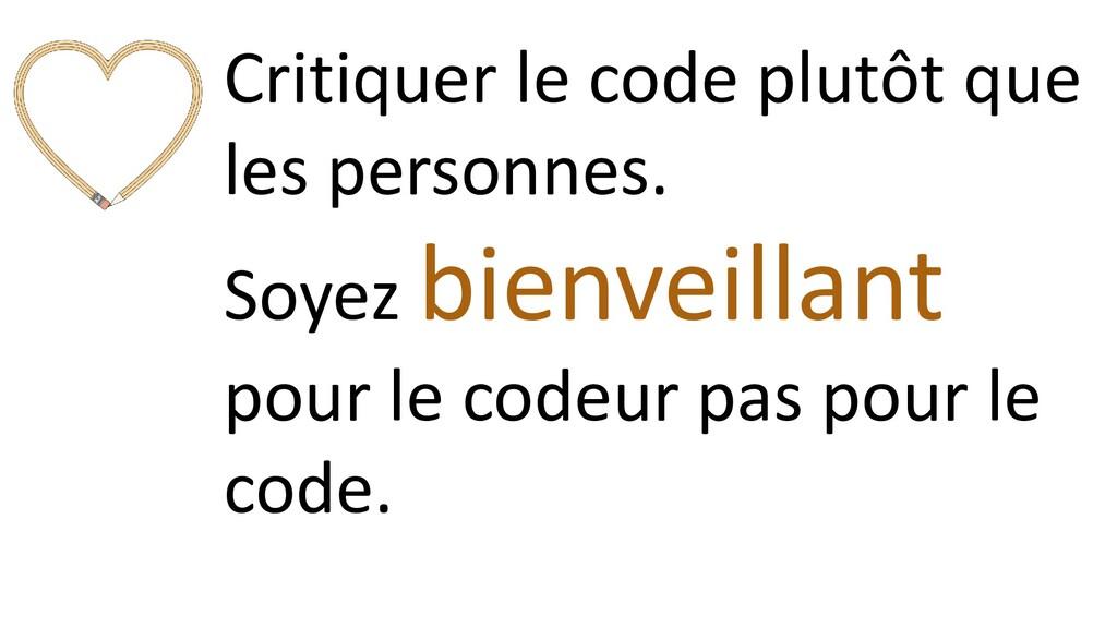 Critiquer le code plutôt que les personnes. Soy...