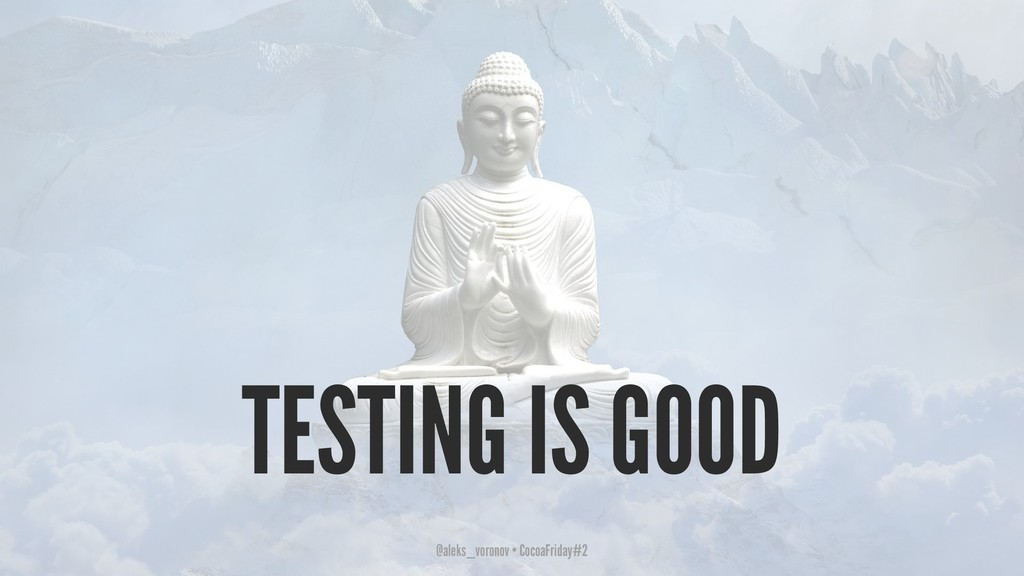 TESTING IS GOOD @aleks_voronov • CocoaFriday#2
