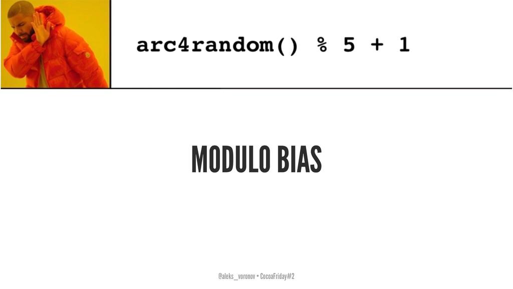 MODULO BIAS @aleks_voronov • CocoaFriday#2