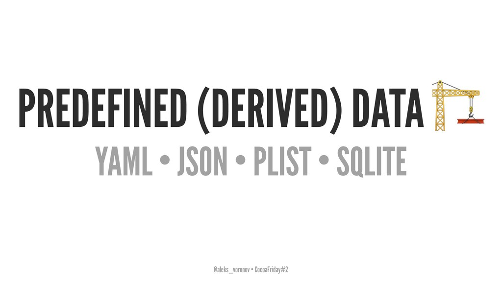 PREDEFINED (DERIVED) DATA YAML • JSON • PLIST •...