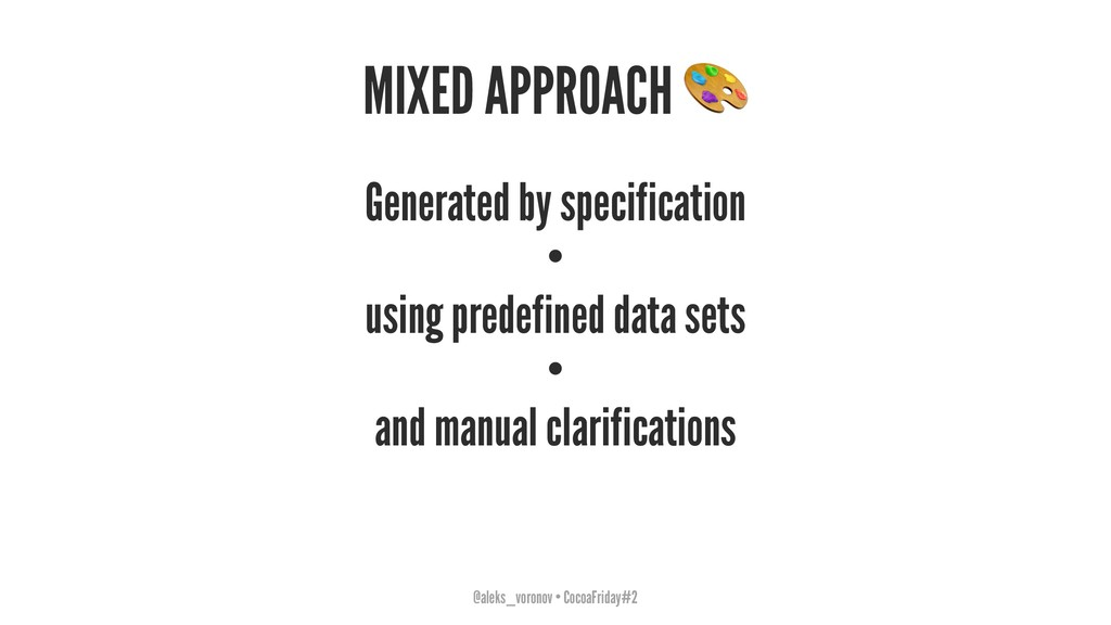 MIXED APPROACH Generated by specification • usi...
