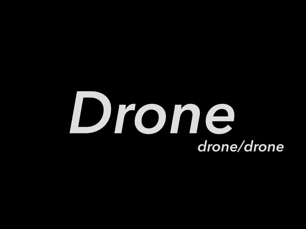 Drone drone/drone