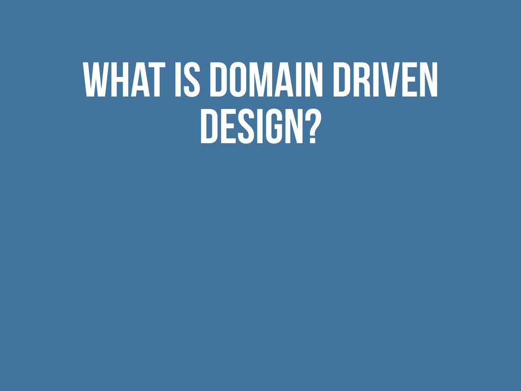 What is Domain Driven Design?
