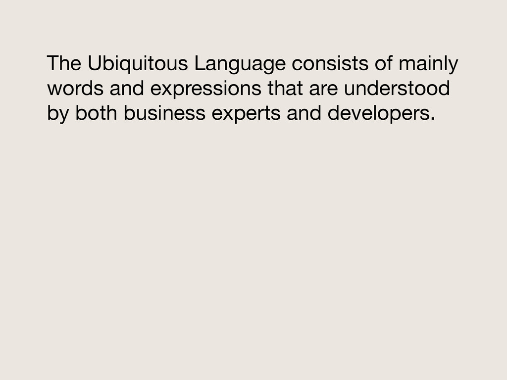The Ubiquitous Language consists of mainly word...