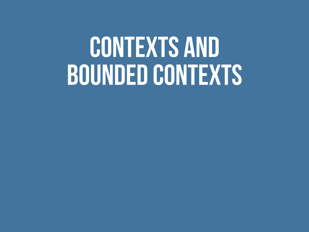 Contexts and Bounded Contexts