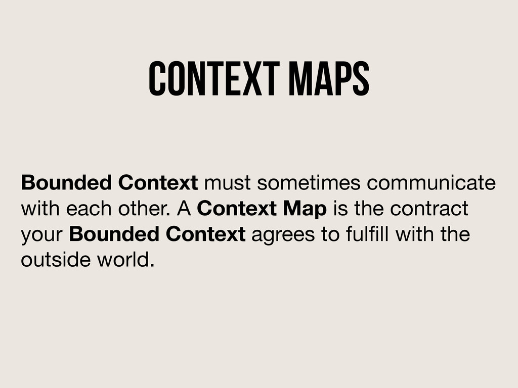 Context Maps Bounded Context must sometimes com...